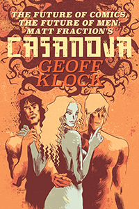 The Future of Comics, the Future of Men: Matt Fraction\'s Casanova